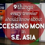 9 Things Every Traveler should Know About Accessing Money in S.E. Asia
