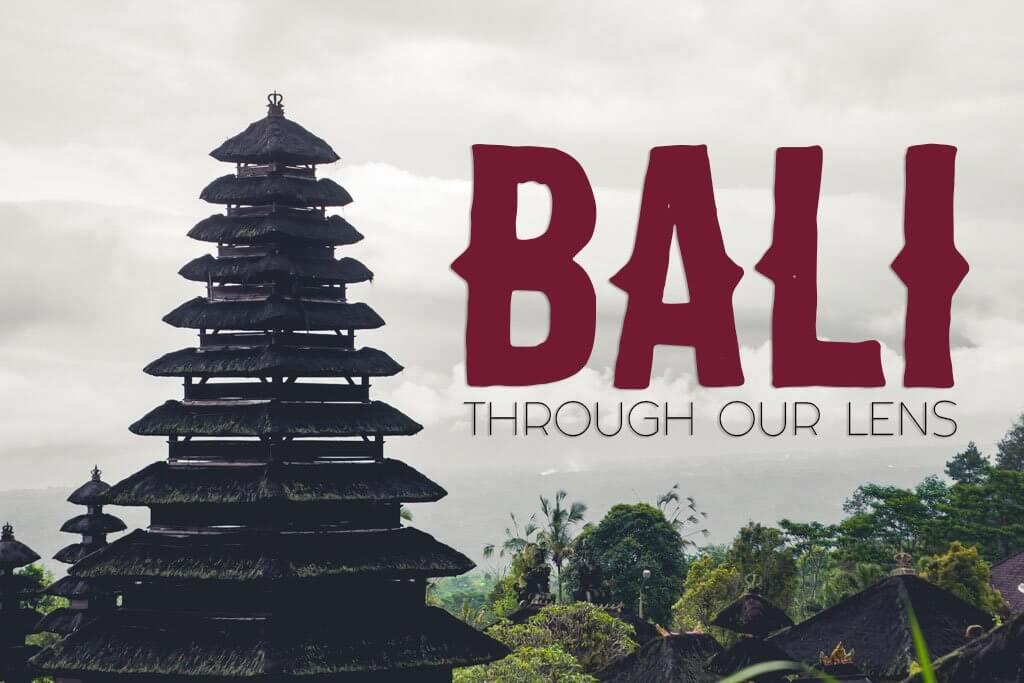Bali Through Our Lens [16 Photos]