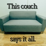 This couch perfectly sums up the last two months of our lives.