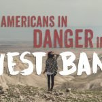 Are Americans Really in Danger in the West Bank