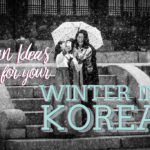 Fun Ideas For Your Winter in Korea