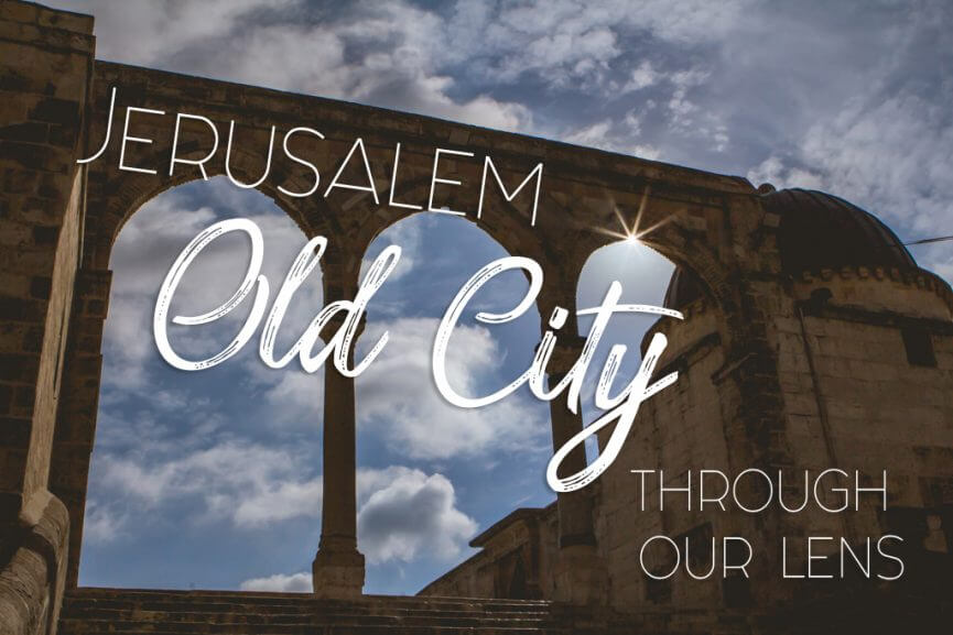 Jerusalem Old City Through Our Lens