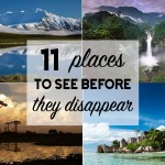 11 Places We Want to See Before They Disappear