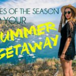 Hottest Styles of the Season for your Summer Getaway