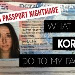 What did Korea do to my face? A Passport Nightmare
